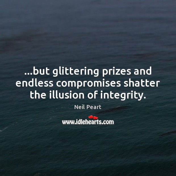 Image, …but glittering prizes and endless compromises shatter the illusion of integrity.