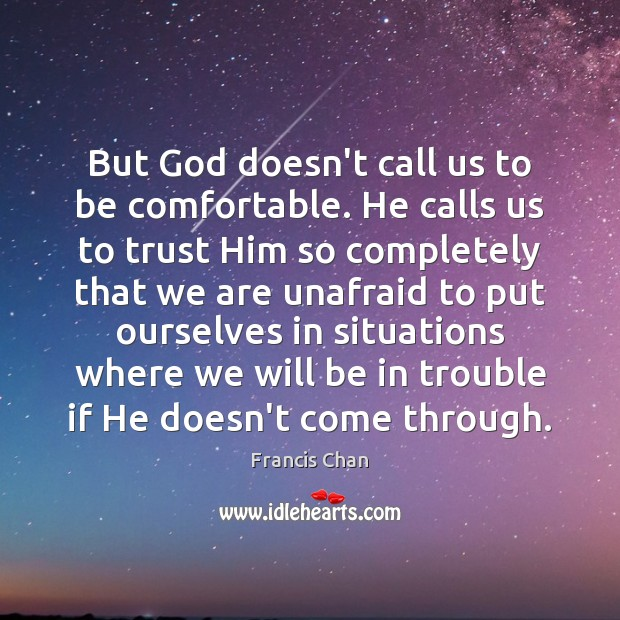 But God doesn't call us to be comfortable. He calls us to Image