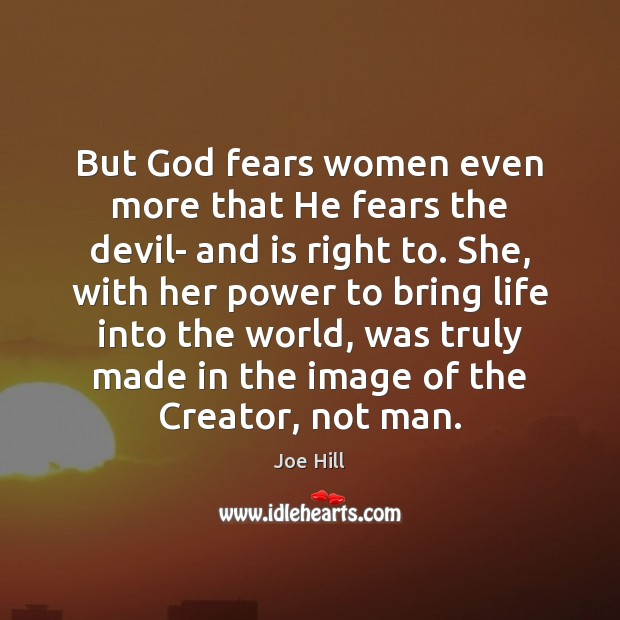 But God fears women even more that He fears the devil- and Joe Hill Picture Quote