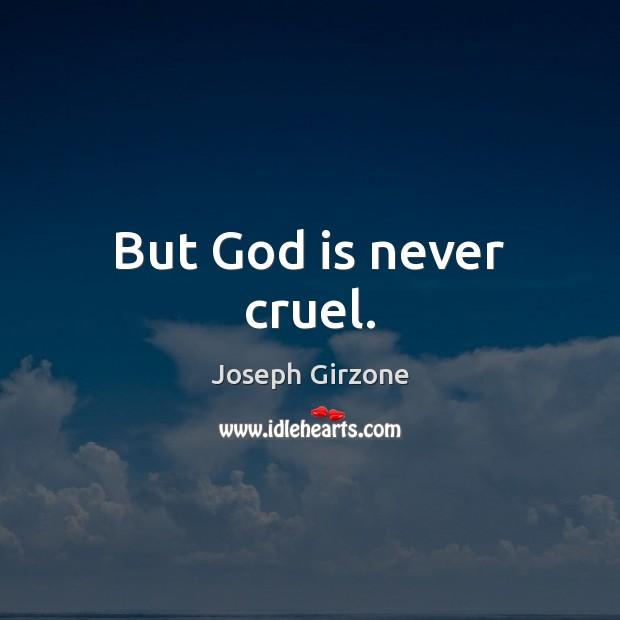 But God is never cruel. Image