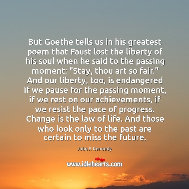 But Goethe tells us in his greatest poem that Faust lost the Image