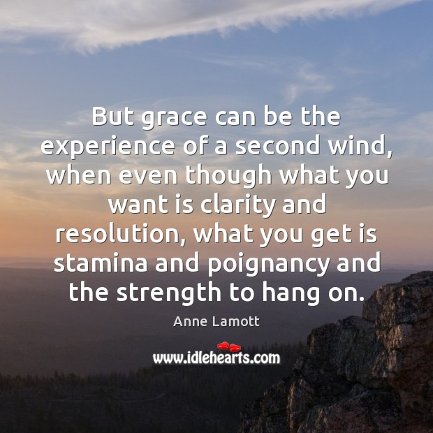But grace can be the experience of a second wind, when even Image