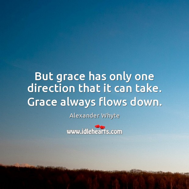 Image, But grace has only one direction that it can take. Grace always flows down.