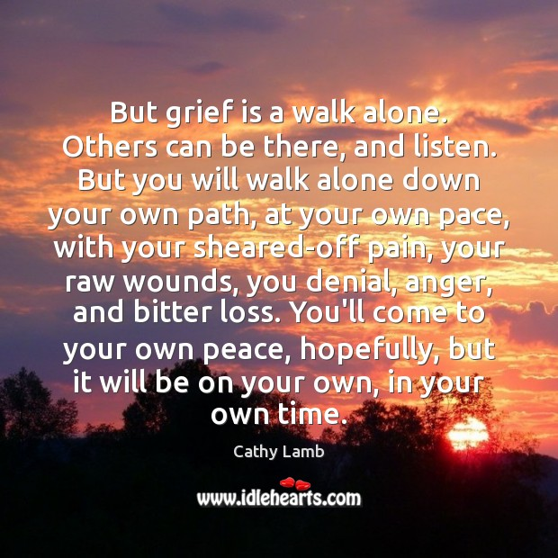 But grief is a walk alone. Others can be there, and listen. Image