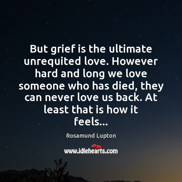 But grief is the ultimate unrequited love. However hard and long we Image