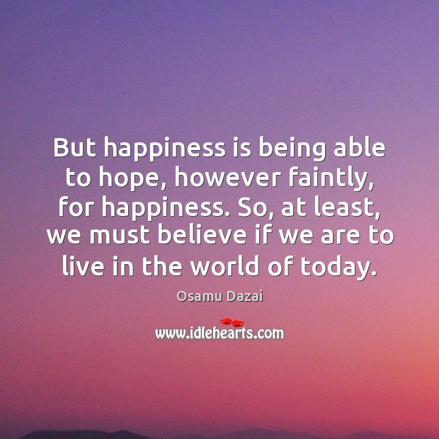 Image, But happiness is being able to hope, however faintly, for happiness. So,
