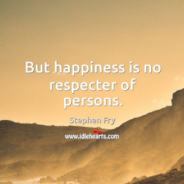 But happiness is no respecter of persons. Image
