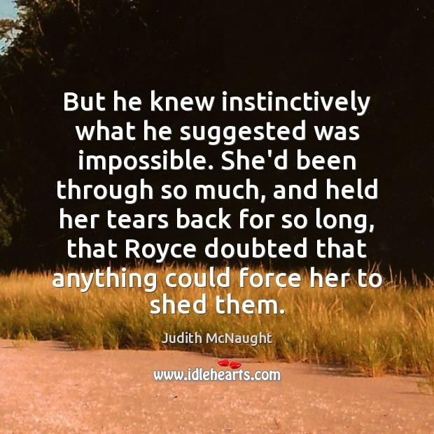 But he knew instinctively what he suggested was impossible. She'd been through Judith McNaught Picture Quote