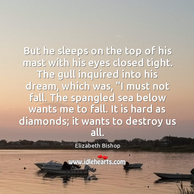 But he sleeps on the top of his mast with his eyes Image