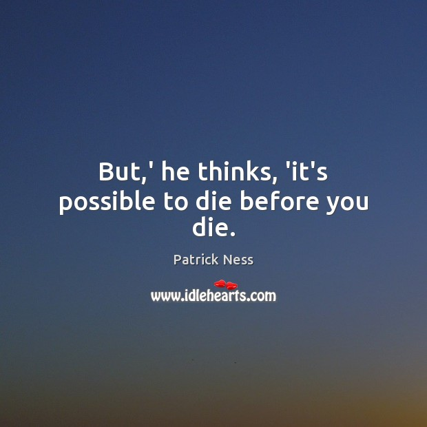 But,' he thinks, 'it's possible to die before you die. Image