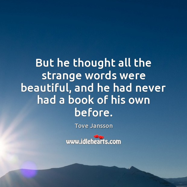 But he thought all the strange words were beautiful, and he had Tove Jansson Picture Quote