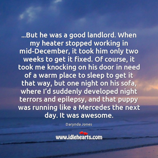 …But he was a good landlord. When my heater stopped working in Image