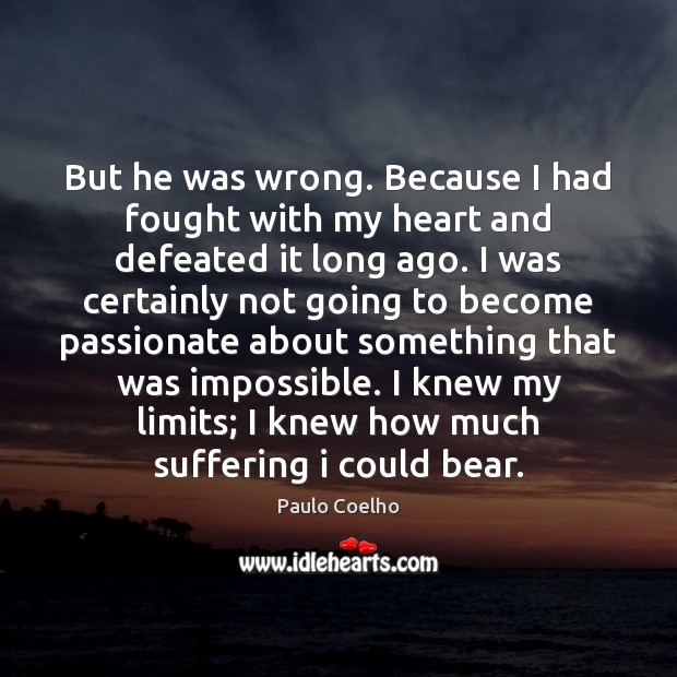 Image, But he was wrong. Because I had fought with my heart and