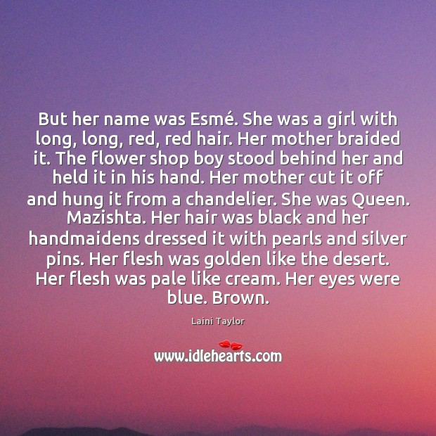 But her name was Esmé. She was a girl with long, long, Laini Taylor Picture Quote