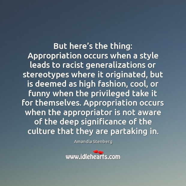 Image, But here's the thing: Appropriation occurs when a style leads to