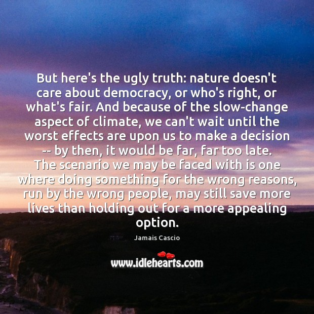 But here's the ugly truth: nature doesn't care about democracy, or who's Image
