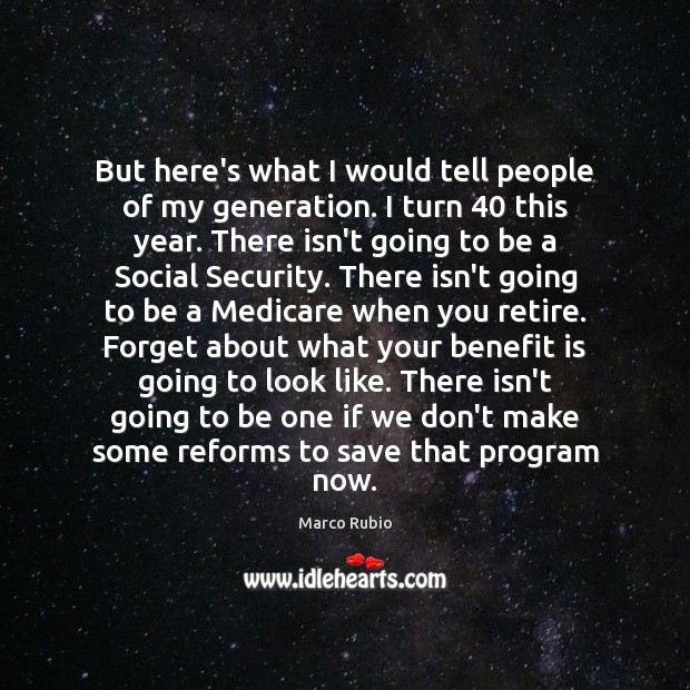 Image, But here's what I would tell people of my generation. I turn 40