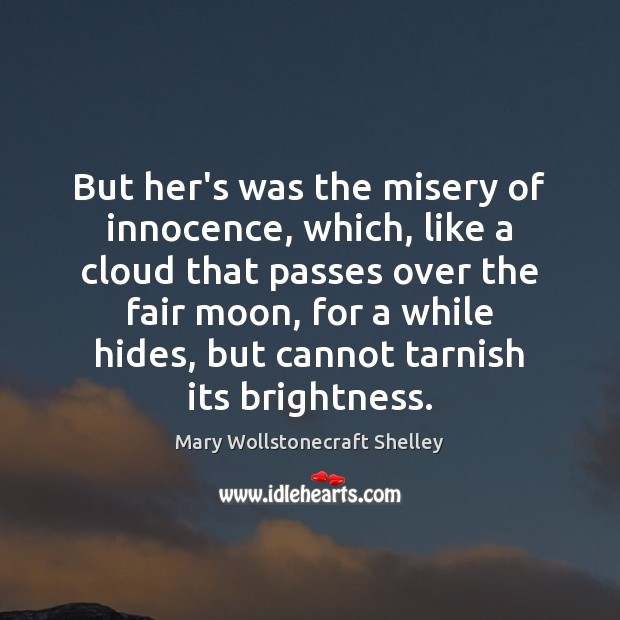 But her's was the misery of innocence, which, like a cloud that Mary Wollstonecraft Shelley Picture Quote
