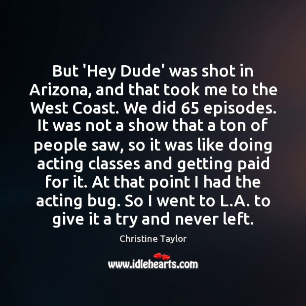 But 'Hey Dude' was shot in Arizona, and that took me to Image