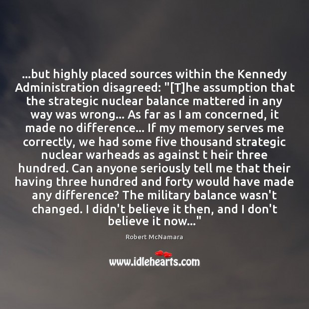 """…but highly placed sources within the Kennedy Administration disagreed: """"[T]he assumption Robert McNamara Picture Quote"""