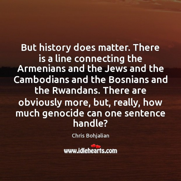 But history does matter. There is a line connecting the Armenians and Image