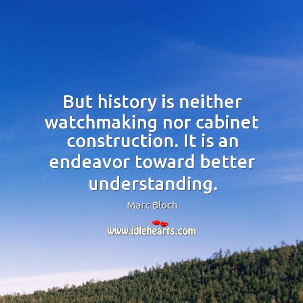 But history is neither watchmaking nor cabinet construction. It is an endeavor toward better understanding. Image