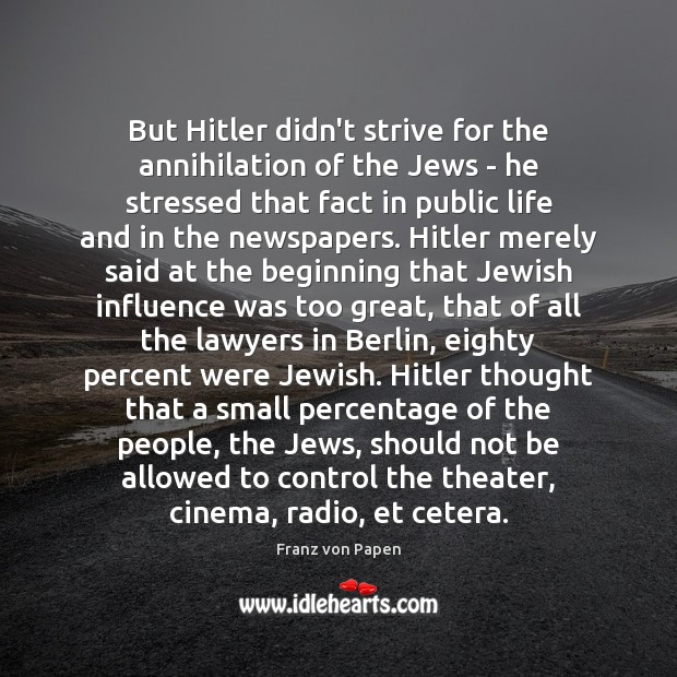 But Hitler didn't strive for the annihilation of the Jews – he Image