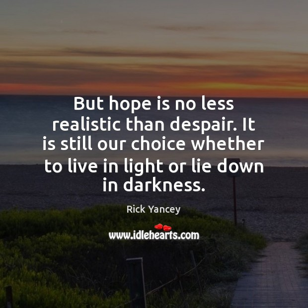 But hope is no less realistic than despair. It is still our Rick Yancey Picture Quote