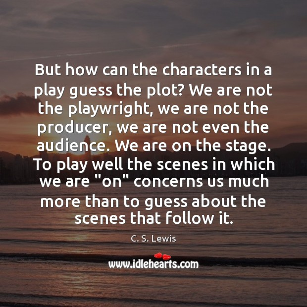 But how can the characters in a play guess the plot? We C. S. Lewis Picture Quote