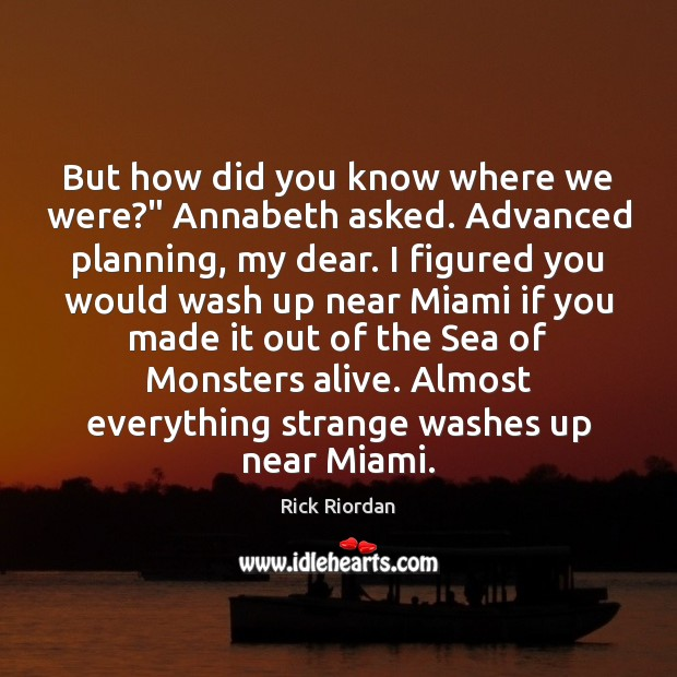 "Image, But how did you know where we were?"" Annabeth asked. Advanced planning,"