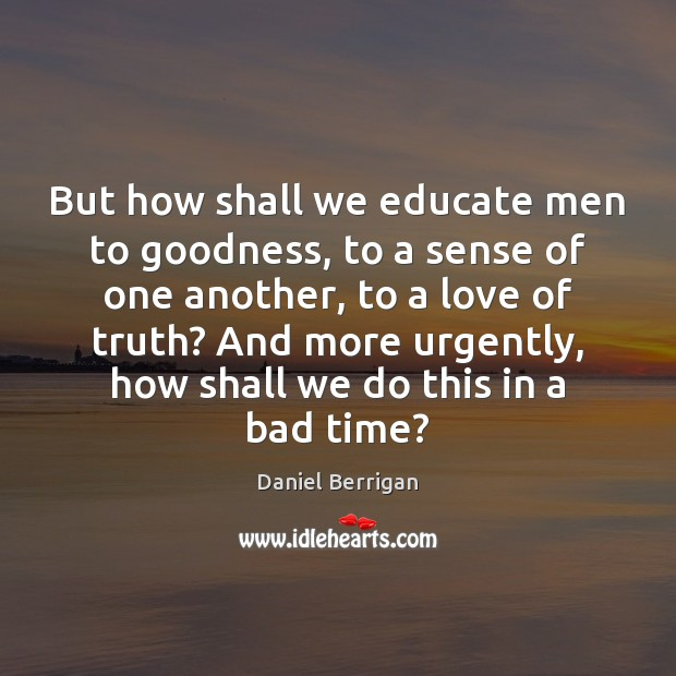 Image, But how shall we educate men to goodness, to a sense of