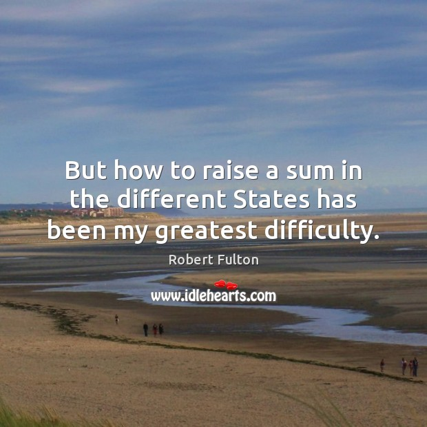 But how to raise a sum in the different States has been my greatest difficulty. Image