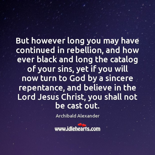 But however long you may have continued in rebellion, and how ever Image