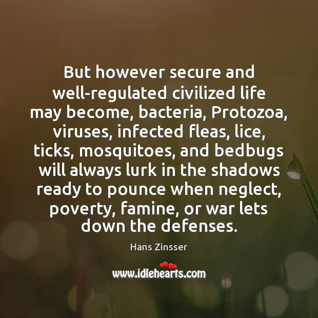 Image, But however secure and well-regulated civilized life may become, bacteria, Protozoa, viruses,