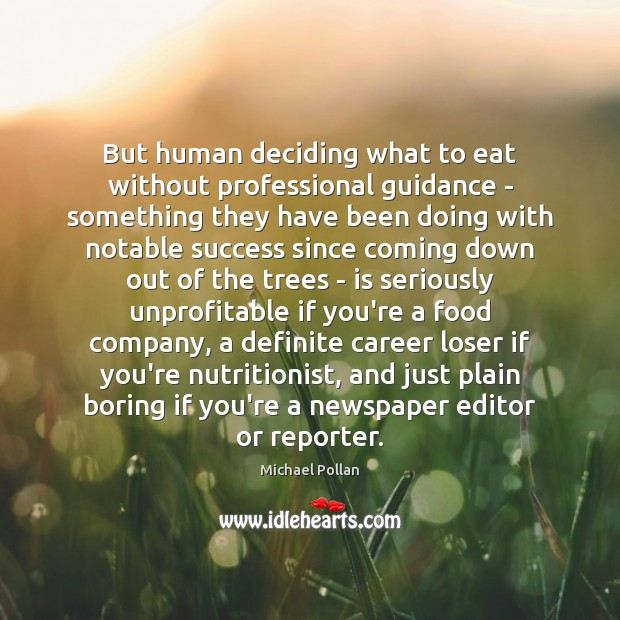 But human deciding what to eat without professional guidance – something they Michael Pollan Picture Quote