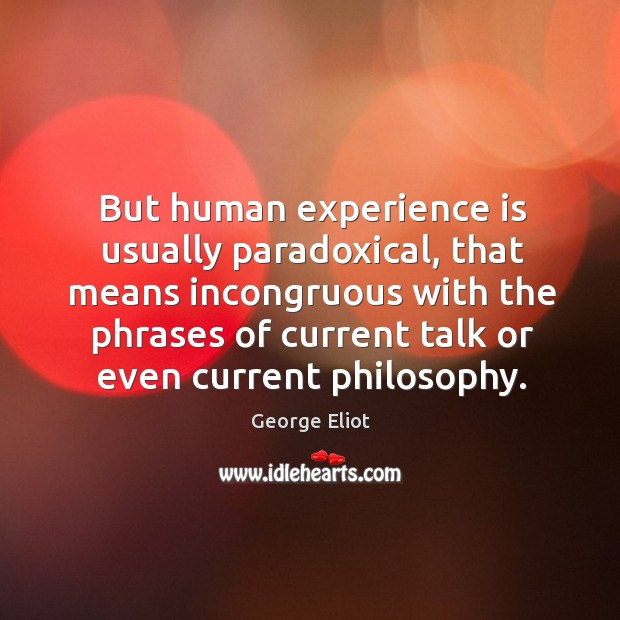 But human experience is usually paradoxical Image