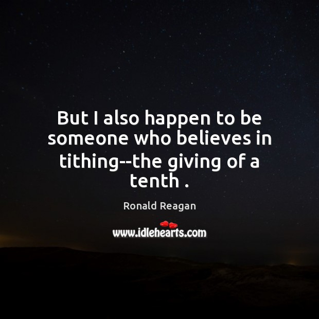 But I also happen to be someone who believes in tithing–the giving of a tenth . Image