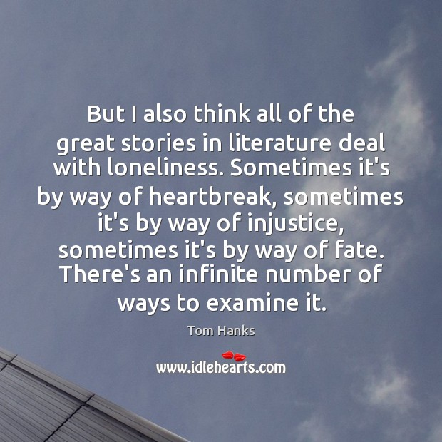 But I also think all of the great stories in literature deal Tom Hanks Picture Quote