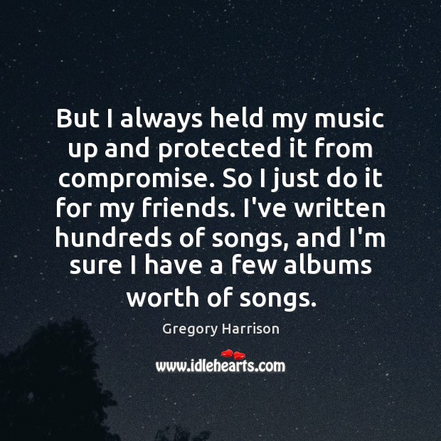 Image, But I always held my music up and protected it from compromise.