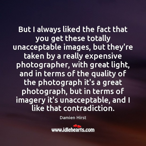 But I always liked the fact that you get these totally unacceptable Damien Hirst Picture Quote
