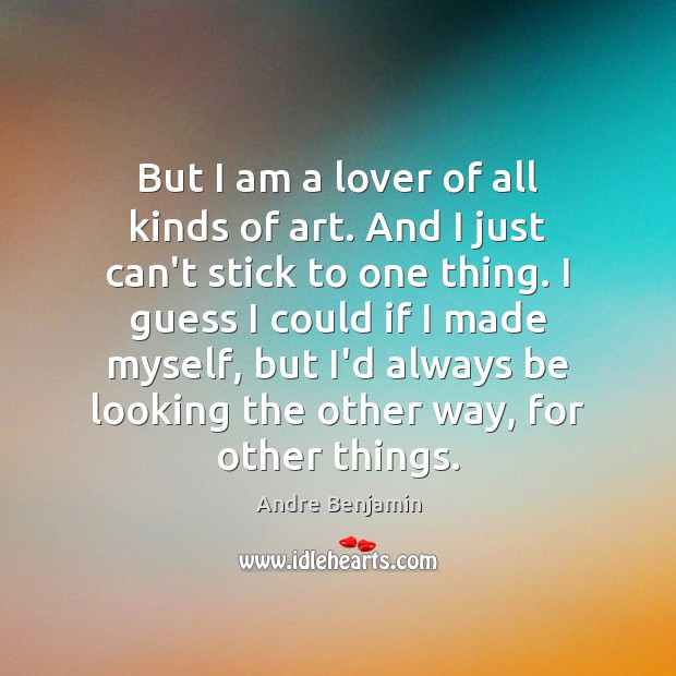 Image, But I am a lover of all kinds of art. And I