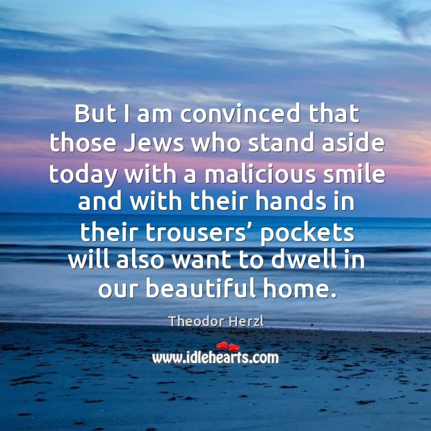 Image, But I am convinced that those jews who stand aside today with a malicious smile and with