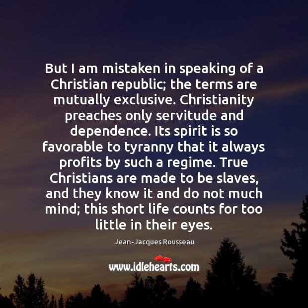 But I am mistaken in speaking of a Christian republic; the terms Jean-Jacques Rousseau Picture Quote