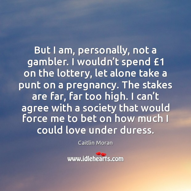 Image, But I am, personally, not a gambler. I wouldn't spend £1 on