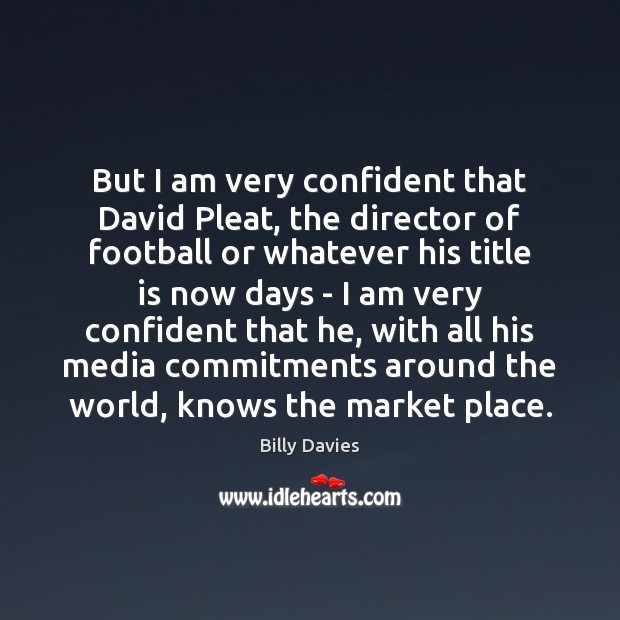 Image, But I am very confident that David Pleat, the director of football