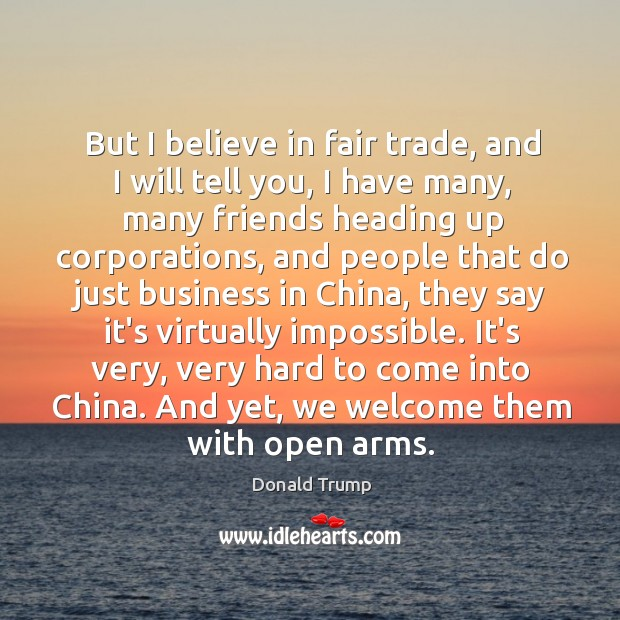 But I believe in fair trade, and I will tell you, I Image