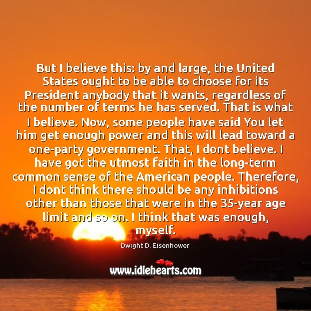 But I believe this: by and large, the United States ought to Dwight D. Eisenhower Picture Quote