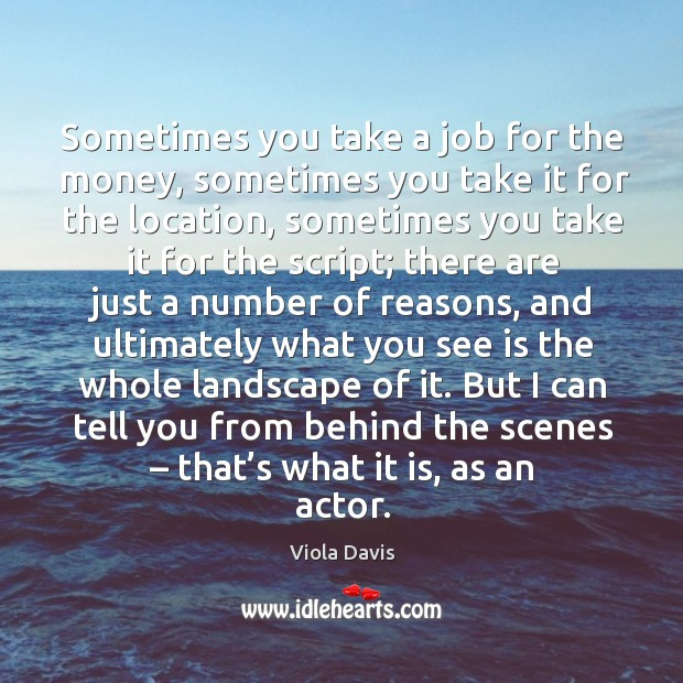 But I can tell you from behind the scenes – that's what it is, as an actor. Viola Davis Picture Quote