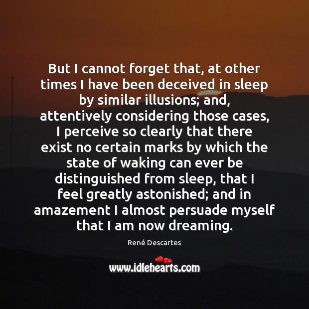 But I cannot forget that, at other times I have been deceived René Descartes Picture Quote