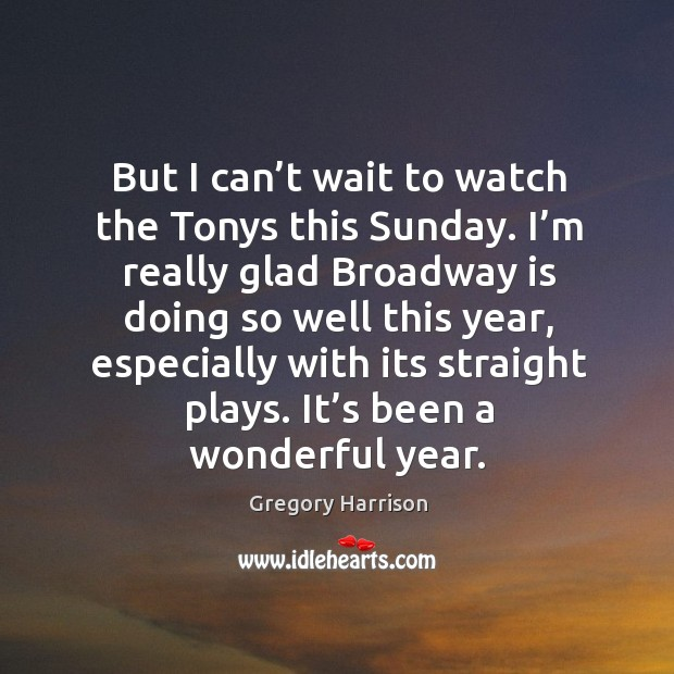 Image, But I can't wait to watch the tonys this sunday. I'm really glad broadway is doing